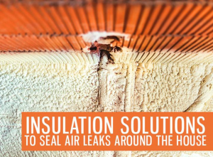 Insulation Solutions to Seal Air Leaks around the House