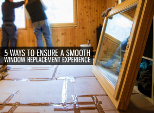 5 Ways to Ensure a Smooth Window Replacement Experience