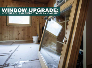 Window Upgrade: How the Holland Energy Program Can Help