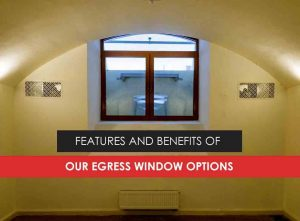 Features and Benefits of Our Egress Window Options