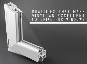 Qualities That Make Vinyl an Excellent Material for Windows