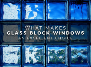 What Makes Glass Block Windows an Excellent Choice
