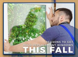 Reasons to Get Your Replacement Windows This Fall