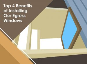 Top 4 Benefits of Installing Our Egress Windows