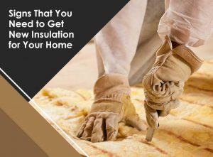 Signs That You Need to Get New Insulation for Your Home