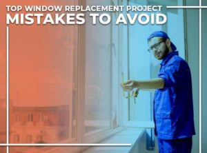 Top Window Replacement Project Mistakes to Avoid
